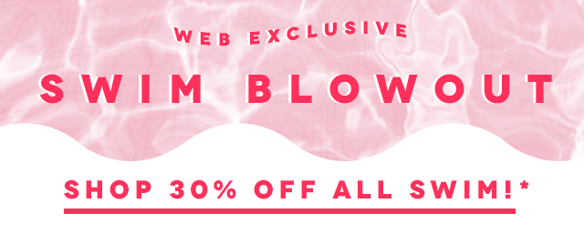 Web Exclusive SWIM BLOWOUT: 30% Off All Swim Online - Hurry Shop Now!