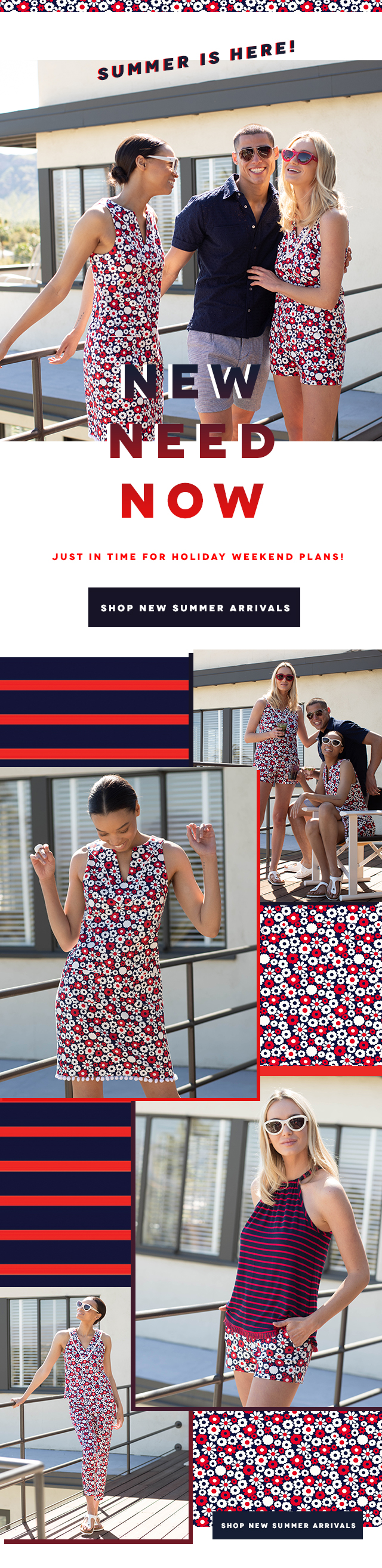 Summer is Here! NEW. NOW. NEED. Shop Our Newest Drop!!